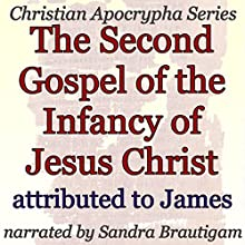 The Second Gospel of the Infancy of Jesus Christ: Christian Apocrypha Series Audiobook by  James Narrated by Sandra Brautigam