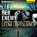 Her Enemy: Maria Kallio, 2 (       UNABRIDGED) by Leena Lehtolainen, Owen F. Witesman (translated) Narrated by Amy Rubinate