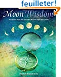 Moon Wisdom: Transform Your Life Usin...