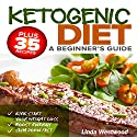 Ketogenic Diet: a Beginner's Guide: Plus 35 Recipes to Kick Start Your Weight Loss, Boost Energy, and Slim Down Fast! Audiobook by Linda Westwood Narrated by Jeannette Lehr