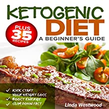Ketogenic Diet: a Beginner's Guide: Plus 35 Recipes to Kick Start Your Weight Loss, Boost Energy, and Slim Down Fast!   Livre audio Auteur(s) : Linda Westwood Narrateur(s) : Jeannette Lehr
