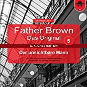 Der unsichtbare Mann (Father Brown - Das Original 5) | Gilbert Keith Chesterton