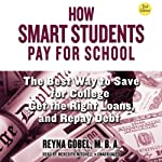 How Smart Students Pay for School: The Best Way to Save for College, Get the Right Loans, and Repay Debt, 2nd Edition | Reyna Gobel