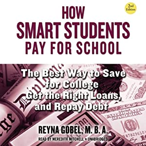 How Smart Students Pay for School: The Best Way to Save for College, Get the Right Loans, and Repay Debt, 2nd Edition | [Reyna Gobel]