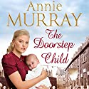 The Doorstep Child Audiobook by Annie Murray Narrated by Annie Aldington