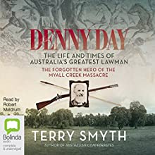Denny Day: The Life and Times of Australia's Greatest Lawman - the Forgotten Hero of the Myall Creek Massacre Audiobook by Terry Smyth Narrated by Robert Meldrum