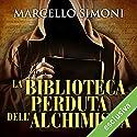 La biblioteca perduta dell'alchimista (Il mercante di libri maledetti 2) Hörbuch von Marcello Simoni Gesprochen von: Alberto Bergamini