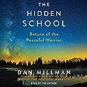 The Hidden School: Return of the Peaceful Warrior Hörbuch von Dan Millman Gesprochen von: Dan Millman