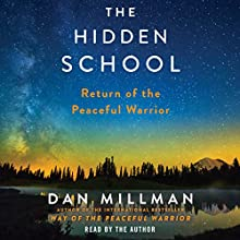 The Hidden School: Return of the Peaceful Warrior | Livre audio Auteur(s) : Dan Millman Narrateur(s) : Dan Millman