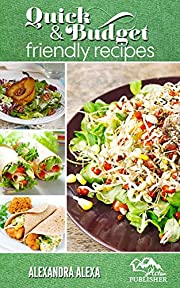 Cheap Meals: Quick & Budget Friendly Recipes With a Professional Taste. Get Ready For Preparing Mouthwatering Recipes (Budget Friendly Recipes, Budget Friendly Meals, Cheap Meals, Recipes On Budget)