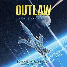 Outlaw: Rebel Stars, Book 1 | Livre audio Auteur(s) : Edward W. Robertson Narrateur(s) : Ray Chase