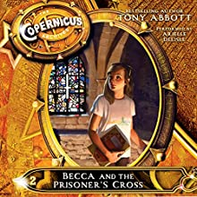Becca and the Prisoner's Cross: The Copernicus Archives #2 (       UNABRIDGED) by Tony Abbott Narrated by Arielle DeLisle