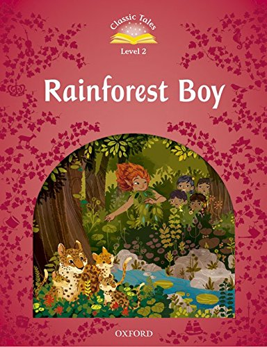 Classic Tales Second Edition: Classic Tales Level 2. Rainforest Boy: Pack