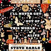 Ill Never Get Out of This World Alive | [Steve Earle]