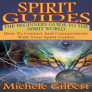 Spirit Guides: The Beginners Guide to the Spirit World Audiobook
