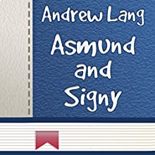 Asmund and Signy (       UNABRIDGED) by Andrew Lang Narrated by Anastasia Bertollo
