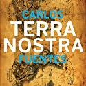 Terra Nostra (       UNABRIDGED) by Carlos Fuentes, Margaret Sayers Peden (translator), Jorge Volpi (introduction), Milan Kundera (afterword) Narrated by Walter Krochmal