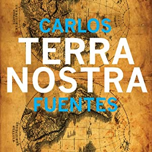 Terra Nostra | [Carlos Fuentes, Margaret Sayers Peden (translator), Jorge Volpi (introduction), Milan Kundera (afterword)]