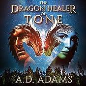 The Dragon Healer of Tone: World of Tone: Book 1   A.D. Adams