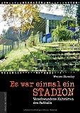 Es war einmal ein Stadion ... Verschwundene Kultstätten des Fußballs