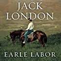 Jack London: An American Life (       UNABRIDGED) by Earle Labor Narrated by Michael Prichard