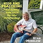 Kids and Practicing: How to Help Your Child Become Outstanding Rede von Stan Munslow Gesprochen von: Stan Munslow