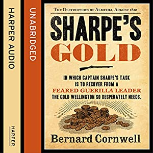 Sharpe's Gold: The Destruction of Almeida, August 1810 Audiobook