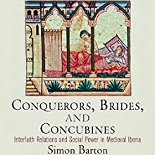 Conquerors, Brides, and Concubines: Interfaith Relations and Social Power in Medieval Iberia Audiobook by Simon Barton Narrated by Byrwec Ellison