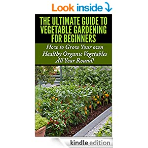 The Ultimate Guide to Vegetable Gardening for Beginners 2nd Edition