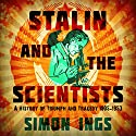 Stalin and the Scientists: A History of Triumph and Tragedy 1905-1953 Audiobook by Simon Ings Narrated by Barnaby Edwards