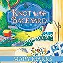 Knot in My Backyard Hörbuch von Mary Marks Gesprochen von: Dara Rosenberg