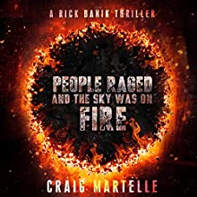 People Raged and the Sky Was on Fire: Rick Banik Thrillers, Book 1 Audiobook by Craig Martelle Narrated by Basil Sands