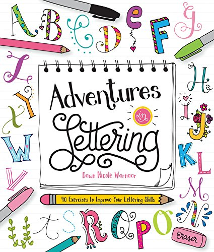 Adventures in Lettering: 40 exercises & projects to master your hand-lettering skills