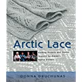 Arctic Lace: Knitting Projects and Stories Inspired by Alaska's Native Knitters ~ Donna Druchunas