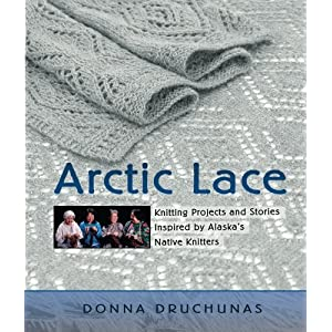 Arctic Lace: Knitting Projects and Stories Inspired by Alaska's Native Knitters