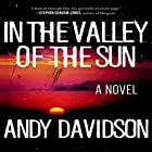 In the Valley of the Sun: A Novel Hörbuch von Andy Davidson Gesprochen von: Dan John Miller