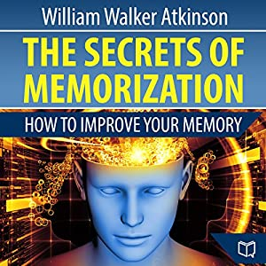 The Secrets of Memorization: How to Improve Your Memory Audiobook