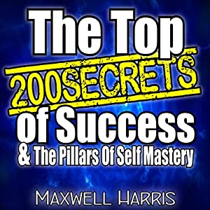 The Top 200 Secrets of Success &The Pillars of Self-Mastery Audiobook