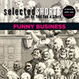 Selected Shorts: Funny Business (Selected Shorts: Let Us Tell You a Story)