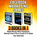 Facebook: Marketing: Sales: 3 Books in 1: Make Money with Facebook, Market Like a Pro & Crush It in Sales Audiobook by Ace McCloud Narrated by Joshua Mackey