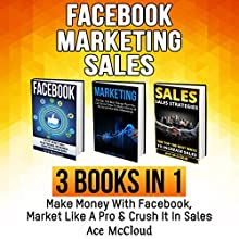 Facebook: Marketing: Sales: 3 Books in 1: Make Money with Facebook, Market Like a Pro & Crush It in Sales | Livre audio Auteur(s) : Ace McCloud Narrateur(s) : Joshua Mackey