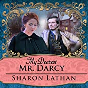 My Dearest Mr. Darcy: An Amazing Journey into Love Everlasting - Darcy Saga Series #3 | Sharon Lathan