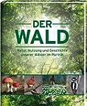 Der Wald: Natur, Nutzung und Geschich...