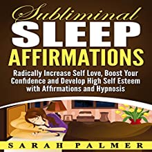 Subliminal Sleep Affirmations: Radically Increase Self Love, Boost Your Confidence and Develop High Self Esteem with Affirmations and Hypnosis | Livre audio Auteur(s) : Sarah Palmer Narrateur(s) :  InnerPeace Productions