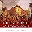 The Five Points: The History of New York City's Most Notorious Neighborhood (       UNABRIDGED) by Charles River Editors Narrated by Wendy Almeida