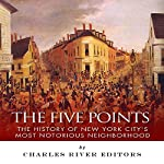 The Five Points: The History of New York City's Most Notorious Neighborhood |  Charles River Editors