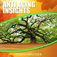 Antiaging Insights: Make Maximum Use of the Latest Medical Knowledge to Help You Eradicate Your Chance of Disease and to Utterly Slow Down Aging (       UNABRIDGED) by Teresa Belcher Narrated by Marie Kopan