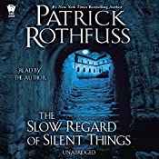 The Slow Regard of Silent Things: Kingkiller Chronicle, Book 2.5 | [Patrick Rothfuss]