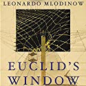 Euclid's Window: The Story of Geometry from Parallel Lines to Hyperspace (       UNABRIDGED) by Leonard Mlodinow Narrated by Robert Blumenfeld