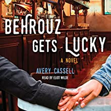 Behrouz Gets Lucky: A Novel Audiobook by Avery Cassell Narrated by Eliot Wilde